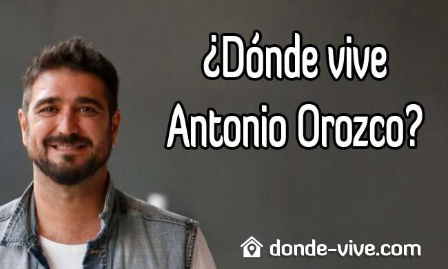 ¿Dónde vive Antonio Orozco?
