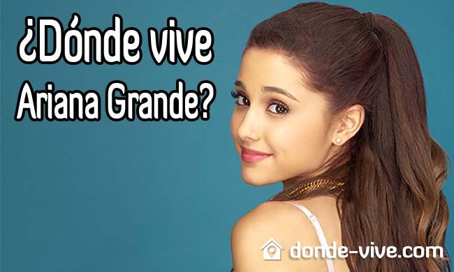 Dónde vive Ariana Grande