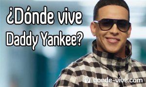 Donde vive Daddy Yankee