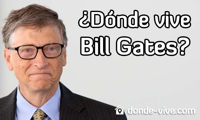 ¿Dónde vive Bill Gates?