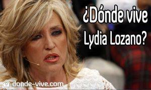 Dónde vive Lydia Lozano