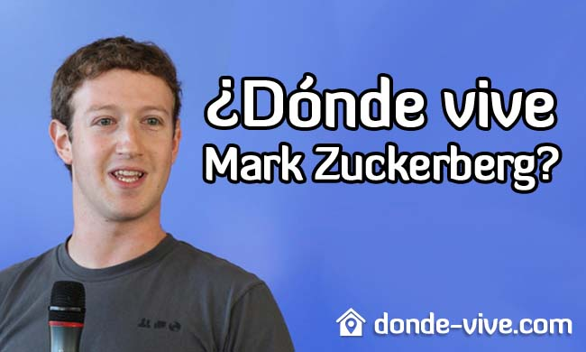 Dónde vive Mark Zuckerberg