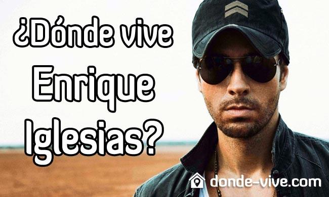 Dónde vive Enrique Iglesias