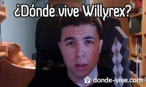 Dónde vive Willyrex
