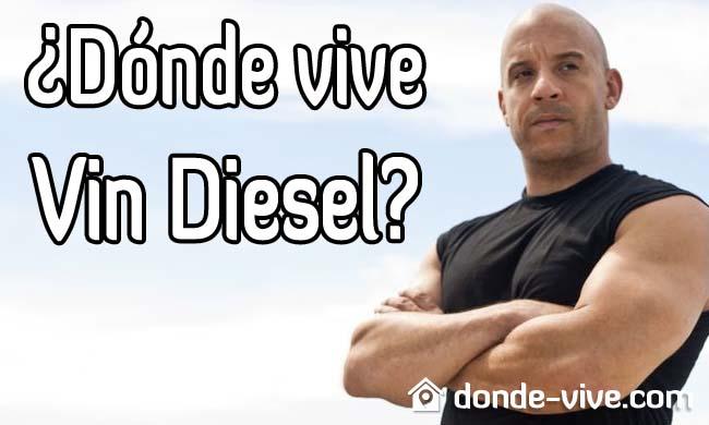 ¿Dónde vive Vin Diesel?