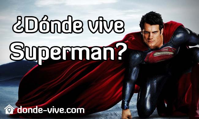 ¿Dónde vive Superman?