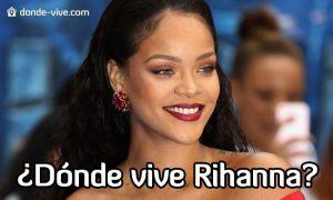 Dónde vive Rihanna