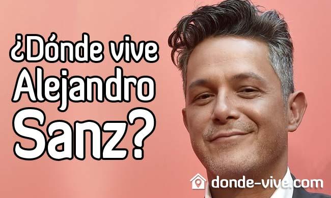 Dónde vive Alejandro Sanz