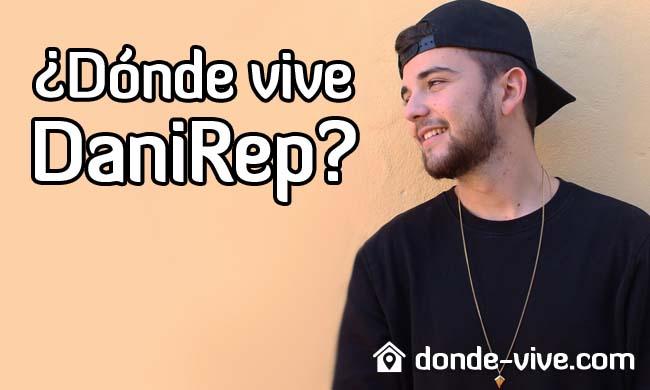 Dónde vive DaniRep